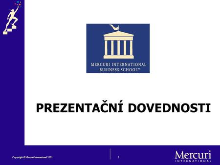 1 Copyright © Mercuri International 2001 PREZENTAČNÍ DOVEDNOSTI.