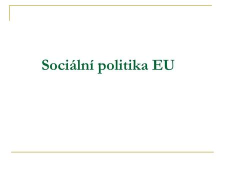 Sociální politika EU. Zdroje Activities of the EU: Employment and social affairs