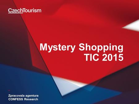 _ Mystery Shopping TIC 2015 Zpracovala agentura CONFESS Research.