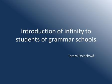 Introduction of infinity to students of grammar schools Tereza Dolečková.