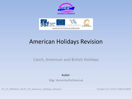 Projekt: CZ.1.07/1.5.00/34.0859 Autor: American Holidays Revision Czech, American and British Holidays VY_32_INOVACE_45-07_VP_American_Holidays_Revision.
