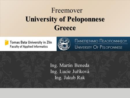 Freemover University of Peloponnese Greece Freemover University of Peloponnese Greece Ing. Martin Beneda Ing. Lucie Juříková Ing. Jakub Rak.