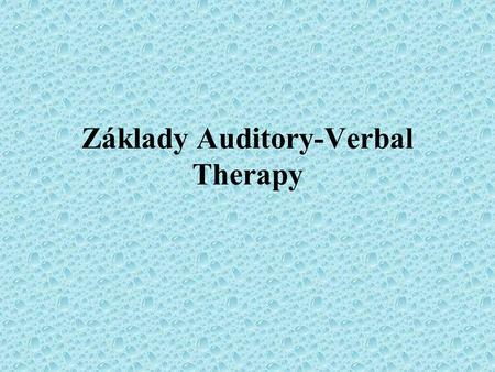 Základy Auditory-Verbal Therapy. Foundations of Auditory-Verbal Therapy and Practice Waren Estabrooks Toronto, Ontario, Canada.