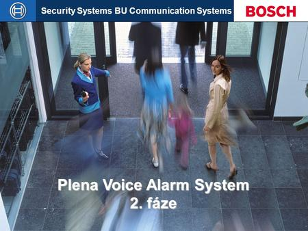 Security Systems BU Communication Systems Slide 1 Plena Voice Alarm System 2. fáze.