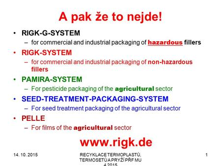 A pak že to nejde! RIGK-G-SYSTEM –for commercial and industrial packaging of hazardous fillers RIGK-SYSTEM –for commercial and industrial packaging of.