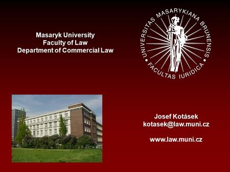 Masaryk University Faculty of Law Department of Commercial Law Josef Kotásek