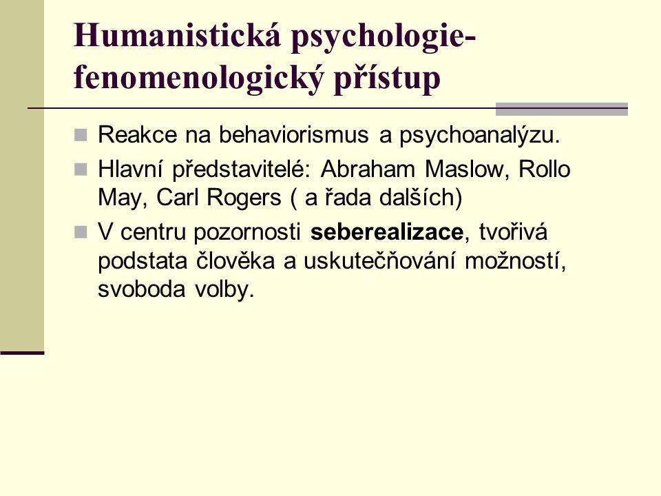 Humanistická psychologie- existencionální přístup Zabývá problematikou lidského bytí a jeho smyslu.
