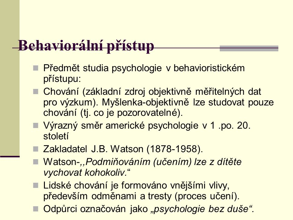 Psychodynamický přístup Od počátku 20.století, navazuje na učení Sigmunda Freuda.