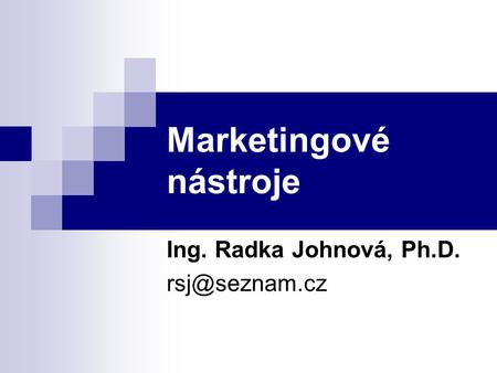 Marketingové nástroje Ing. Radka Johnová, Ph.D.