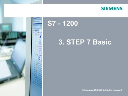 3. STEP 7 Basic S © Siemens AG All rights reserved.
