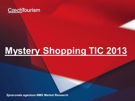 _ Mystery Shopping TIC 2013 Zpracovala agentura NMS Market Research.