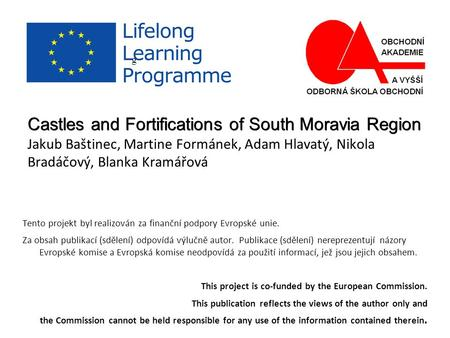 G Castles and Fortifications of South Moravia Region Castles and Fortifications of South Moravia Region Jakub Baštinec, Martine Formánek, Adam Hlavatý,