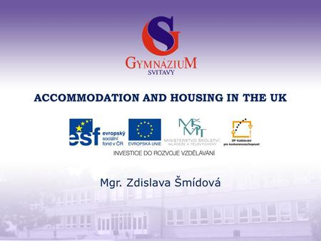 ACCOMMODATION AND HOUSING IN THE UK Mgr. Zdislava Šmídová.