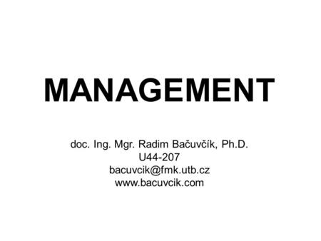 MANAGEMENT doc. Ing. Mgr. Radim Bačuvčík, Ph.D. U