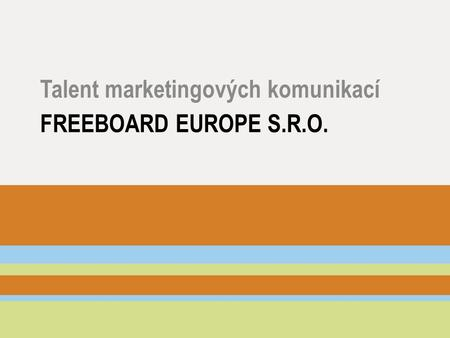 FREEBOARD EUROPE S.R.O. Talent marketingových komunikací.