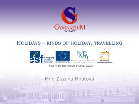 H OLIDAYS – KINDS OF HOLIDAY, TRAVELLING Mgr. Zuzana Hnátová.