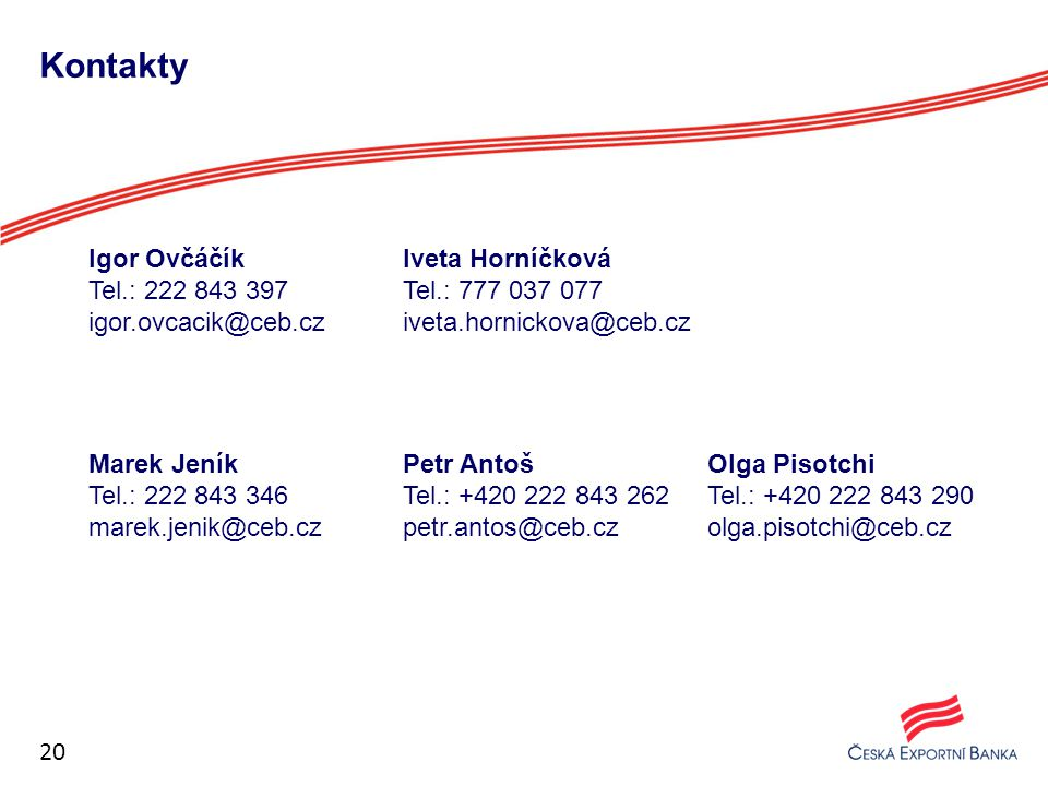 Česká exportní banka, a.s.111 21 Praha 1, Vodičkova 34 www.ceb.cz Děkuji za pozornost.