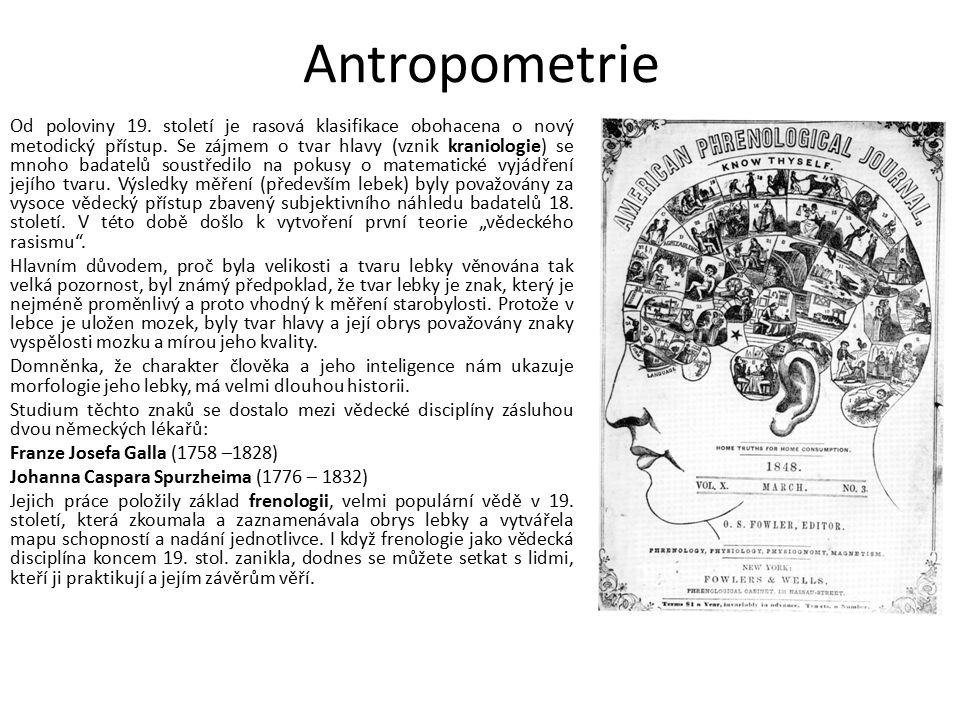 Kraniologie Lambert Quetelet (1796 - 1874) - teorie o průměrném člověku, o ideálním typu nebo typickém představiteli zavedl úhel obličeje, jako indikátor inteligence a příslušnosti k rase Vystupující čelist – prognátní obličej, byl považován za primitivní Čelist nevystupuje - ortognátní (retrognátní) obličej, byl považován za vyspělý znak