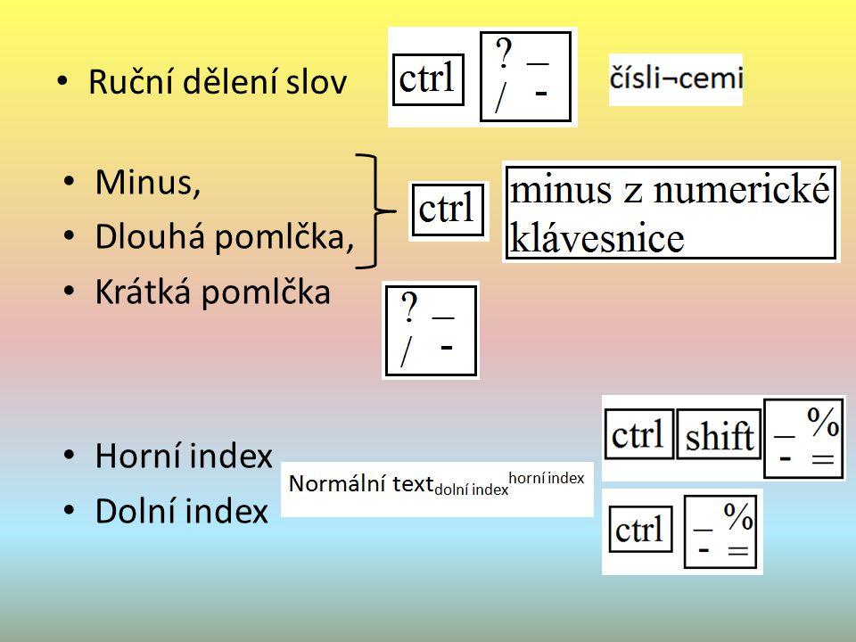 Normální mezera mezerník Oddělitelná mezera ctrl shift mezerník Výpustek Tečkování Stupeň Apostrof Minuta vteřina