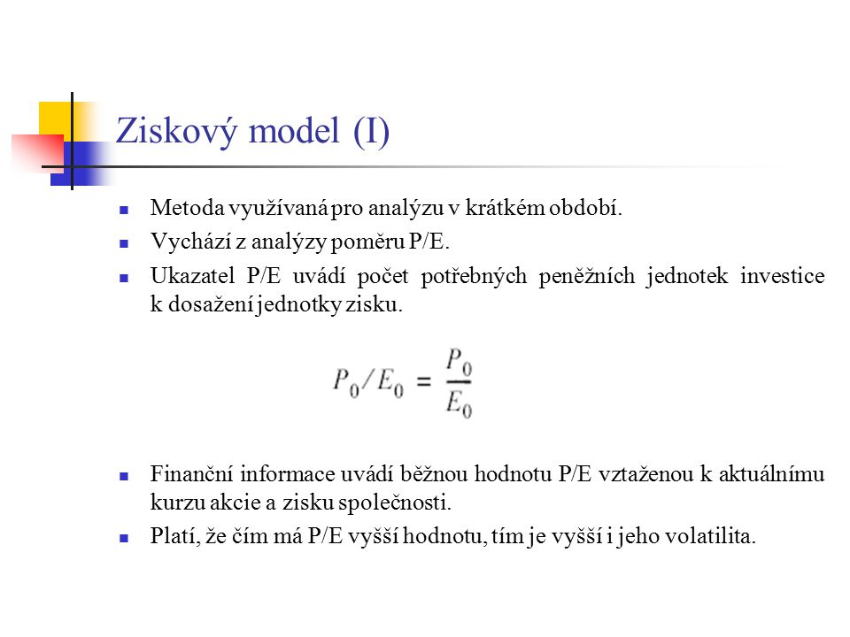Ziskový model (II) Hodnota P/E může být vztažena k celému trhu – tržní hodnota P/E (značné diference pro jednotlivé trhy).
