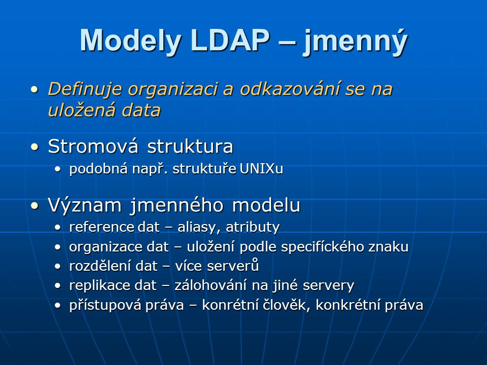 Modely LDAP – jmenný Struktura jmenných prostorůStruktura jmenných prostorů přípustné a nepřípustné tvary jmenných prostorůpřípustné a nepřípustné tvary jmenných prostorů LDAP vs.