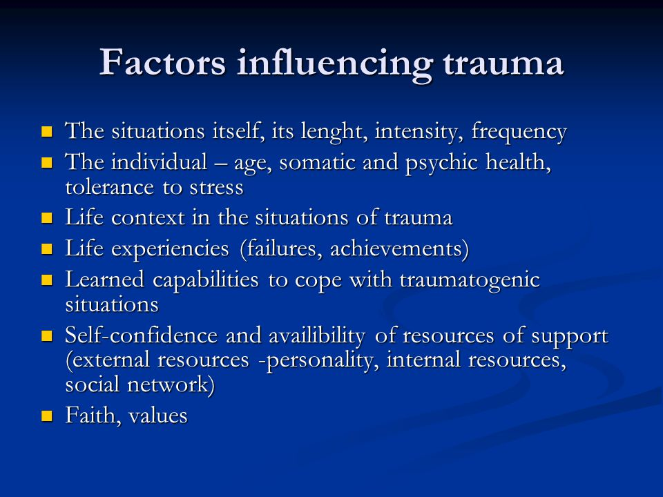 Traumatogenic factors I Natural catastrophe Natural catastrophe Loss of close person Loss of close person Infidelity, divorce, loss of child Infidelity, divorce, loss of child Accidents, injuries Accidents, injuries Physical and psychical bullying Physical and psychical bullying Neglect (childrens, older persons) Neglect (childrens, older persons) Assault, kidnap, blackmail (or just perceiving these acts) Assault, kidnap, blackmail (or just perceiving these acts) Unintentional killing Unintentional killing Doctor´s round Doctor´s round Iatrogenic traumatisation due to way of giving informations to patient Iatrogenic traumatisation due to way of giving informations to patient