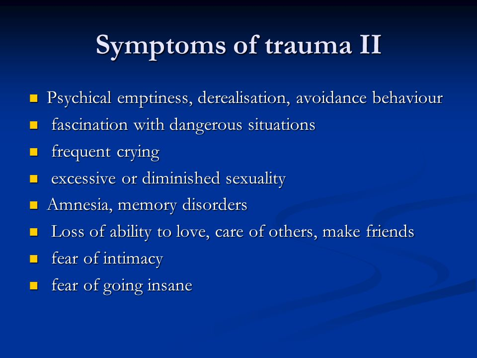 Symptoms of trauma III Excessive or no shyness Excessive or no shyness Inability to keep a promise Inability to keep a promise Chronic fatigue or lack of energy Chronic fatigue or lack of energy Feelings of isolation, derealisation Feelings of isolation, derealisation Jubilee syndrom Jubilee syndrom