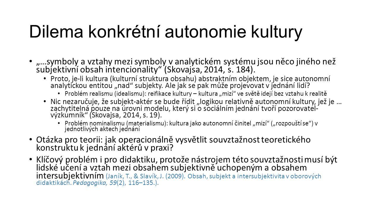 Pokus o překonání dilematu konkrétní autonomie kultury ve výkladu vztahu subjekt – kultura Pokus o řešení dilematu konkrétní autonomie kultury (Skovajsa, 2013, s.