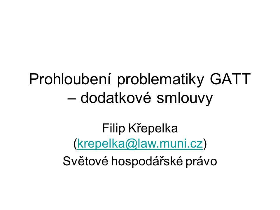 Připomenutí základních institutů GATT Připomeňme si základní instituty GATT: (1) Doložka nejvyšších výhod – stejná cla pro zboží ze všech smluvních stran GATT.