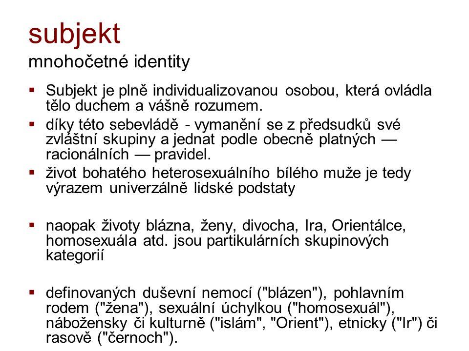 subjekt multičetné identity  Západ: jedno konzistentní Já, Dualita rozum a cit  Gahuku-Gama (části těla)  Bororo (řada identit: rodiče, přátelé, nepřátelé)  Cuna Indiáni (8 Já – část těla, intelektuál/hlava, zloděj/ruka, romantik/srdce …)  Zinacanteco (duše má 13 částí, rezervoár zemřelých duší, ne unikátní bytost, jedinec je fragmentem sociálního světa Zinancanteco)  Antropologie emocí
