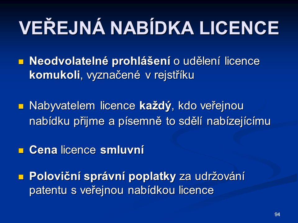 95 DRUHY LICENCÍ Výhradní  nevýhradní Výhradní  nevýhradní Postupitelné  nepostupitelné Postupitelné  nepostupitelné Úplatné  bezúplatné Úplatné  bezúplatné Smluvní  nucené, nebo Smluvní  nucené, nebo zákonné zákonné Veřejnou  jednotlivou Veřejnou  jednotlivou nabídkou nabídkou nabídkou nabídkou