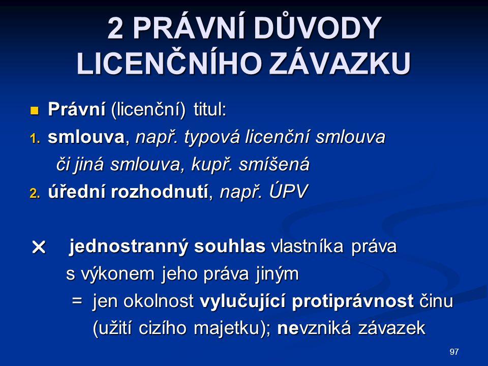LEGÁLNÍ SYSTEMATIKA LICENČNÍ SMLOUVY 1.typová obecná licenční smlouva 2.