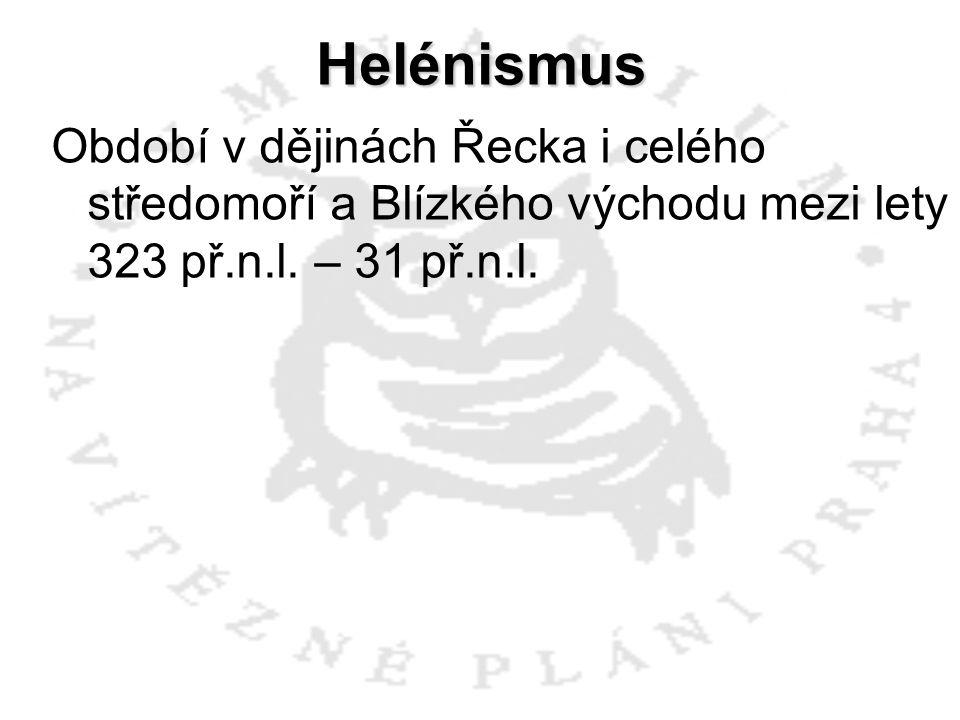 Helénismus Charakteristickým znakem helénistické doby se stala expanze řecké kultury a řečtiny daleko na východ a její střetávání s kulturami okolních starověkých národů, přičemž docházelo k jejich vzájemnému ovlivňování a přizpůsobování.