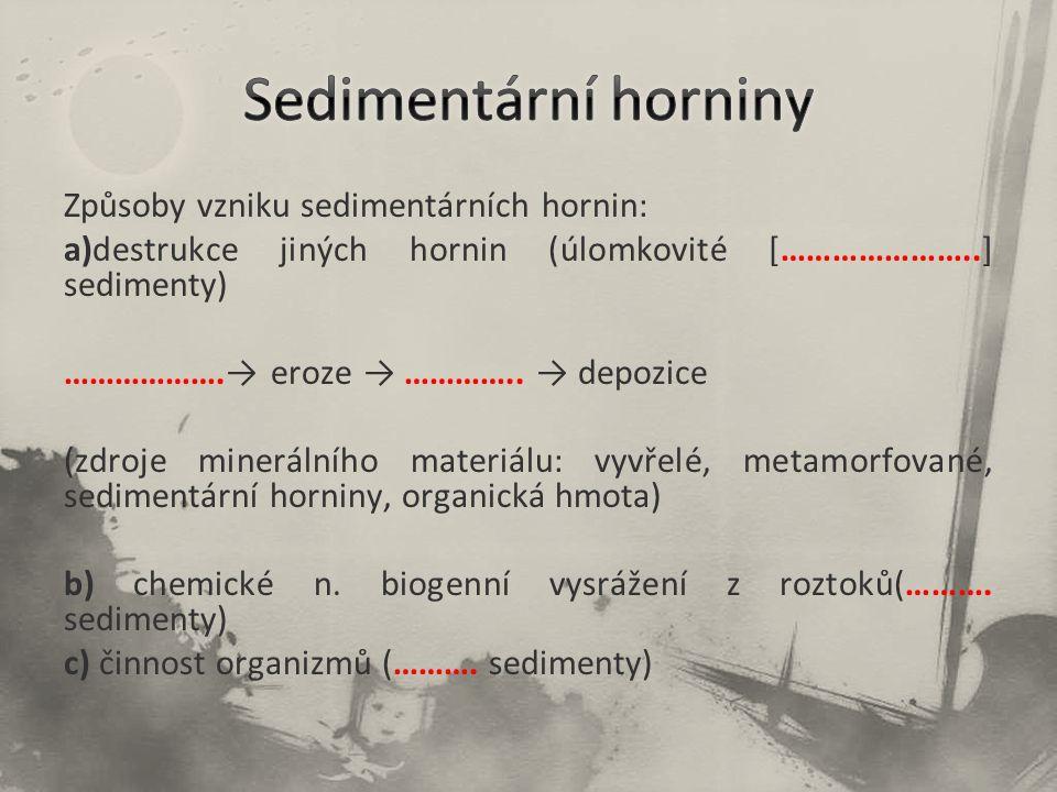 Procesy geneze sedimentárních hornin: Vytřídění (důsledek transportu úlomků) Diageneze – …………………….