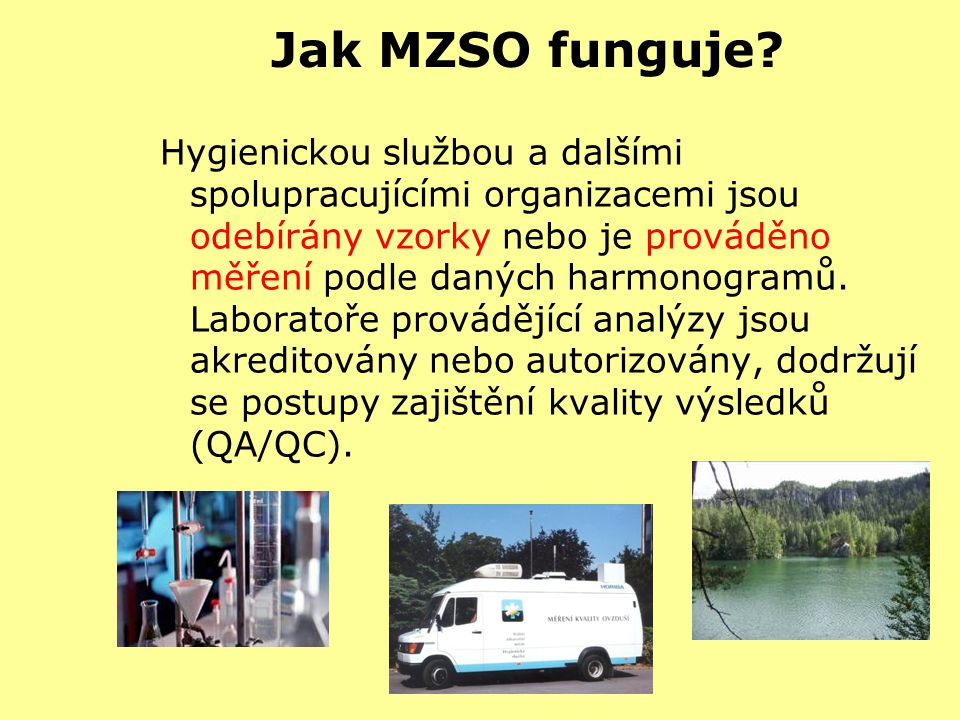 Definice MZSO Ucelený a otevřený systém kontinuálního sběru, zpracování a hodnocení informací o zátěži a poškozování zdraví ve vztahu k znečištění prostředí prováděný ve vybraných lokalitách v rámci České republiky.Ucelený a otevřený systém kontinuálního sběru, zpracování a hodnocení informací o zátěži a poškozování zdraví ve vztahu k znečištění prostředí prováděný ve vybraných lokalitách v rámci České republiky.