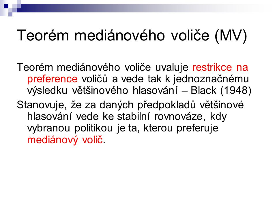 Předpoklady modelu MV 1) Preference voličů jsou definovány v rámci jedné dimenze - jsou jednorozměrné 2) Preference každého voliče jsou v rámci této dimenze jednovrcholové