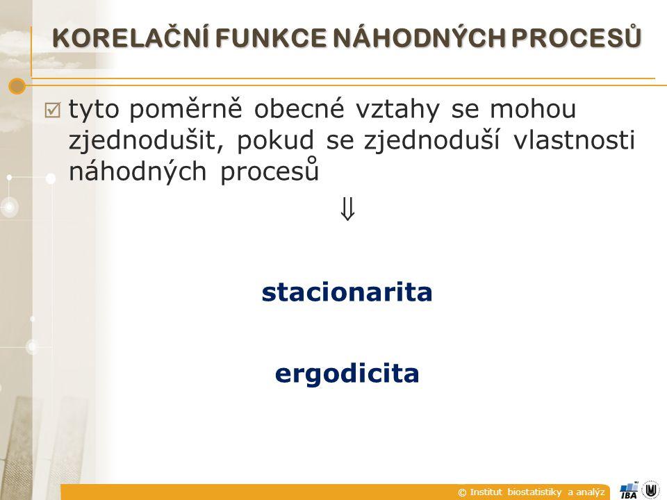 © Institut biostatistiky a analýz STACIONARITA NÁHODNÉHO PROCESU zhruba:  stacionární náhodný proces (stationary random proces) je proces se stálým chováním