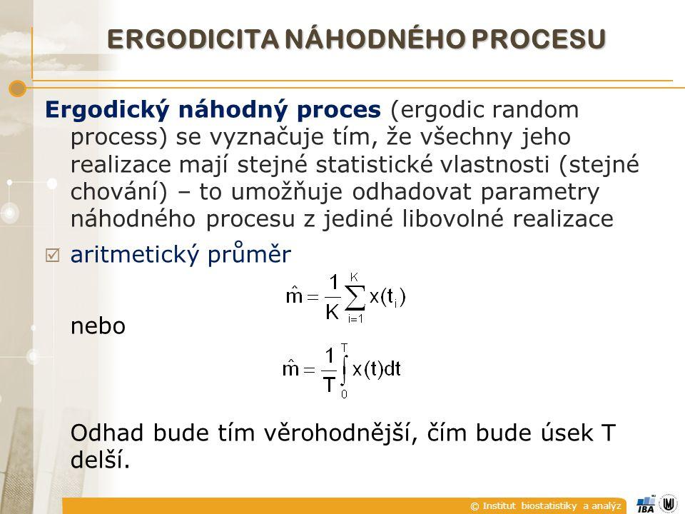 © Institut biostatistiky a analýz  disperze  autokorelační funkce  křížová korelační funkce mezi dvěma vzájemně ergodickými procesy ξ(t) a η(t) s realizacemi x(t) a y(t) ERGODICITA NÁHODNÉHO PROCESU