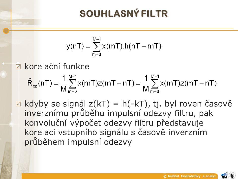 © Institut biostatistiky a analýz  souhlasný (přizpůsobený) filtr (matched filter) je představován vzájemnou korelací známého signálu (šablony – template) se signálem ve kterém chceme detekovat přítomnost šablony.