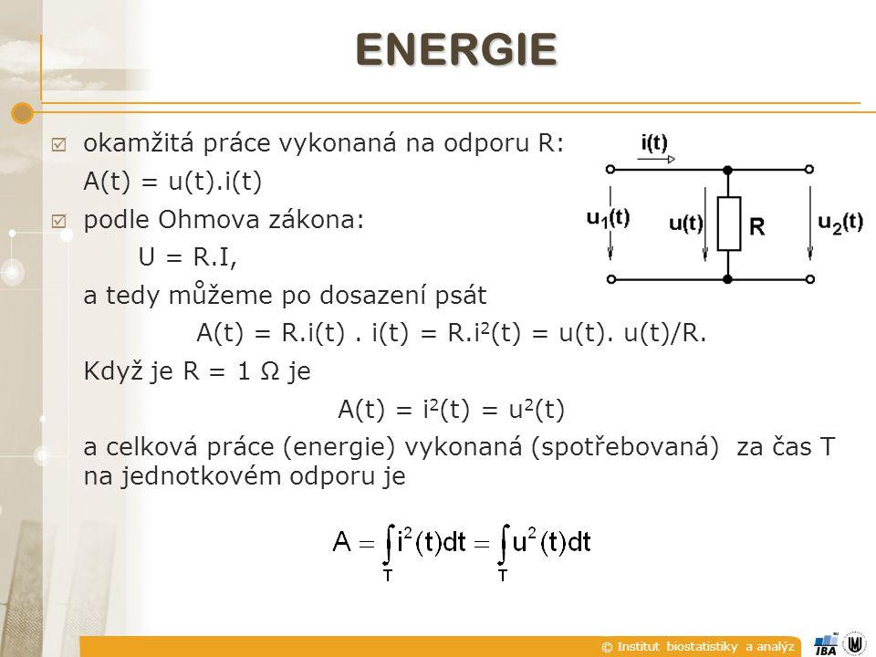 © Institut biostatistiky a analýz ENERGIE  z té úvahy energie spojitého signálu s(t)  energie diskrétního signálu