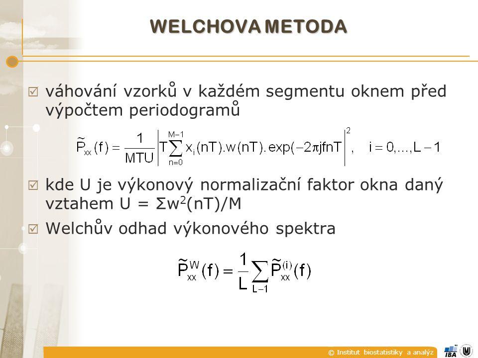 © Institut biostatistiky a analýz BLACKMANOVA-TUKEYHO METODA VYHLAZENÍ PERIODOGRAMU nepřímá metoda – přes výpočet odhadu autokorelační funkce  výpočet odhadu autokorelační funkce  váhování odhadu autokorelační funkce oknem w(mT)0 pro –M+1mM-1; w(mT)=0 pro  m M váhování autokorelační funkce oknem  vyhlazení periodogramu; sníží se rozptyl, omezí se frekvenční rozlišovací schopnost  výpočet Fourierovy transformace váhovaného odhadu autokorelační funkce – váhování snižuje vliv odhadu autokorelační funkce počítaného pro malé hodnot posunu (N-m)T