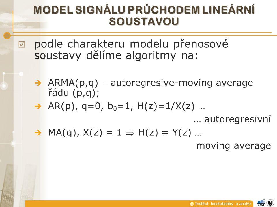 © Institut biostatistiky a analýz MODEL SIGNÁLU PR Ů CHODEM LINEÁRNÍ SOUSTAVOU  nejčastěji používaný AR model – proč.