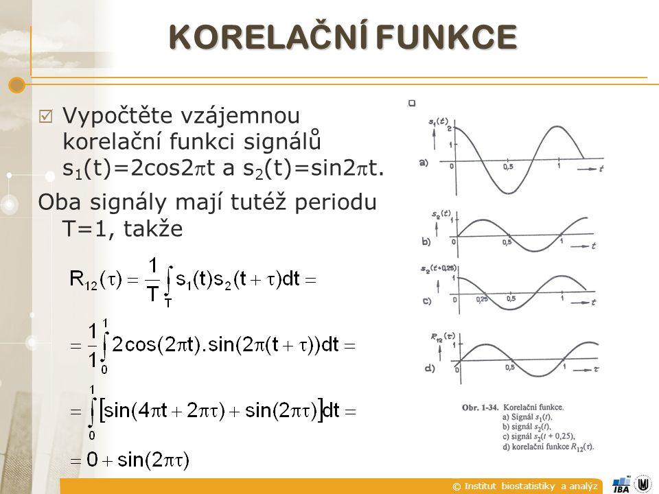 © Institut biostatistiky a analýz KORELA Č NÍ FUNKCE  výpočet korelační funkce má smysl i v případě, že jsou oba signály totožné – autokorelační funkce  Vypočtěte autokorelační funkci signálu s(t)=C.cos(ωt+φ)
