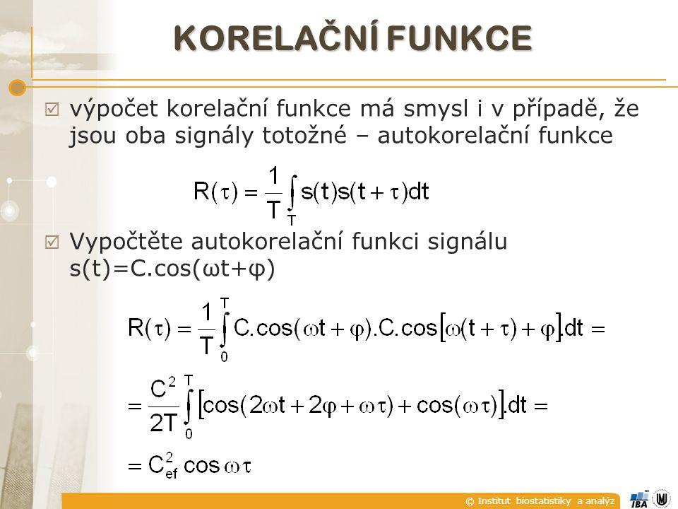 © Institut biostatistiky a analýz KORELA Č NÍ FUNKCE  vypočtená korelační funkce je:  sudá;  periodická s periodou T;  R(0) je rovno kvadrátu efektivní hodnoty signálu;   R : R(0)  R().