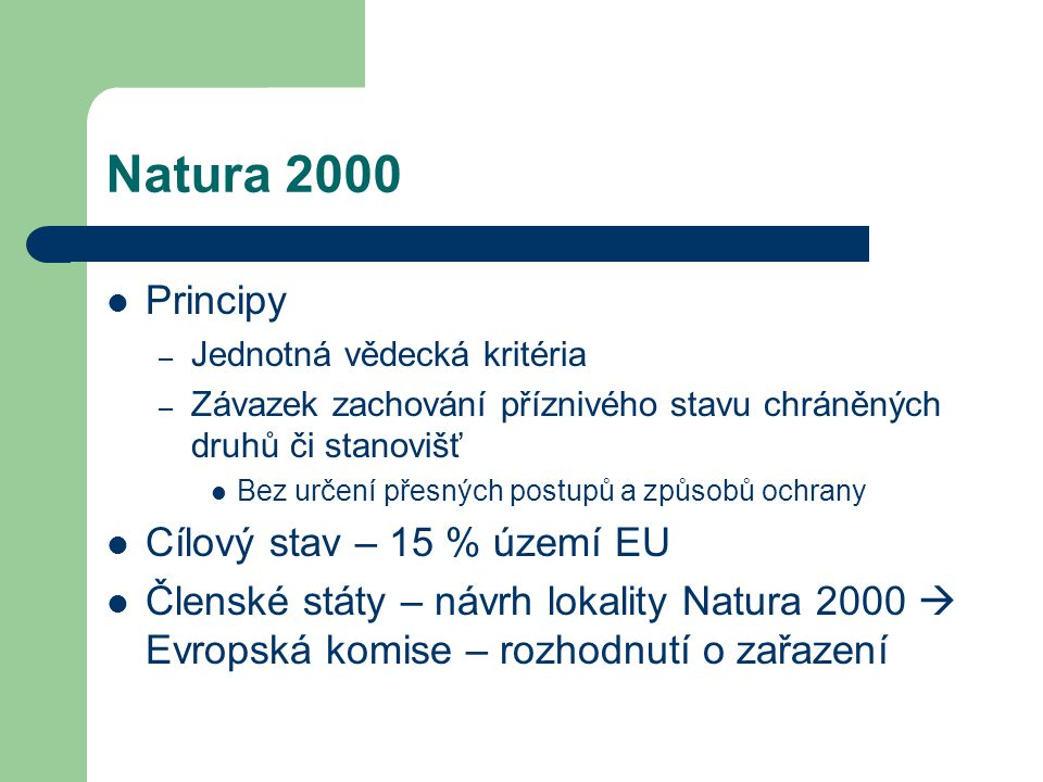 Natura 2000 Péče a ochrana není tak striktní jako u zvláště chráněných oblastí – Povolení hospodářských činností Zemědělských Lesnických – S pozitivním nebo neutrálním vlivem na stav populací druhů žijících v dané lokalitě