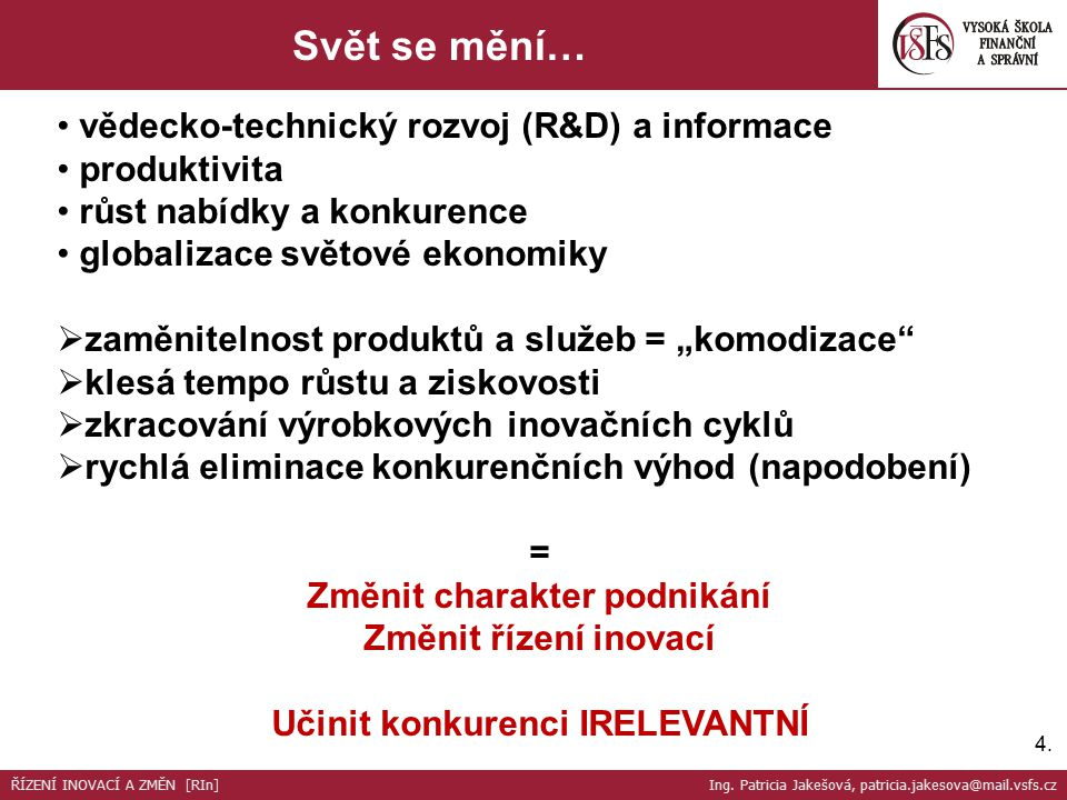 Svět se mění… ŘÍZENÍ INOVACÍ A ZMĚN [RIn] Ing. Patricia Jakešová, patricia.jakesova@mail.vsfs.cz