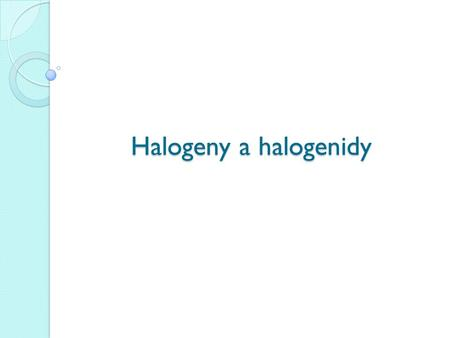 Halogeny a halogenidy.