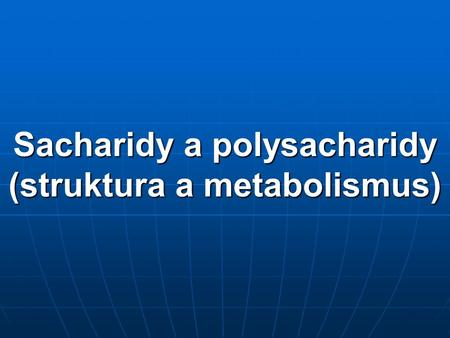 Sacharidy a polysacharidy (struktura a metabolismus)