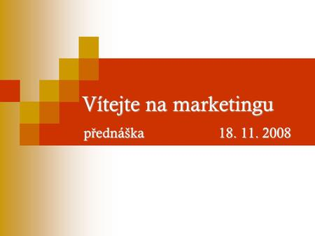 Vítejte na marketingu p ř ednáška 18. 11. 2008. Reklama.
