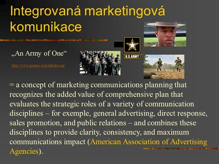 Integrovaná marketingová komunikace = a concept of marketing communications planning that recognizes the added value of comprehensive plan that evaluates.